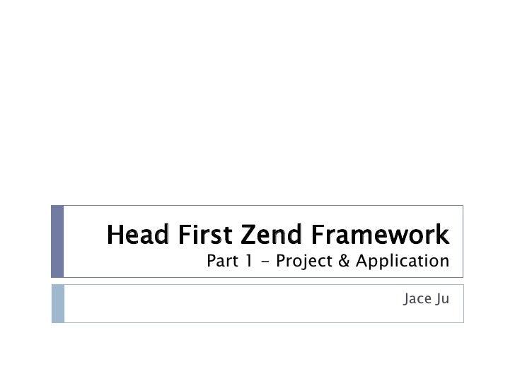 Head First Zend Framework        Part 1 - Project & Application                                 Jace Ju