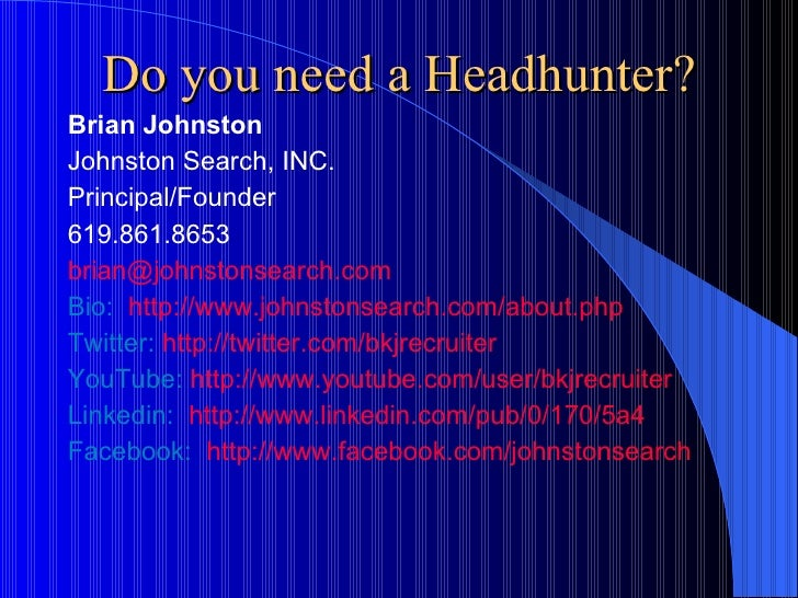 Do you need a Headhunter? <ul><li>Brian Johnston </li></ul><ul><li>Johnston Search, INC. </li></ul><ul><li>Principal/Found...