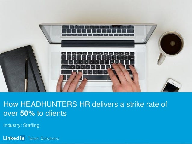 How HEADHUNTERS HR delivers a strike rate of over 50% to clients Industry: Staffing