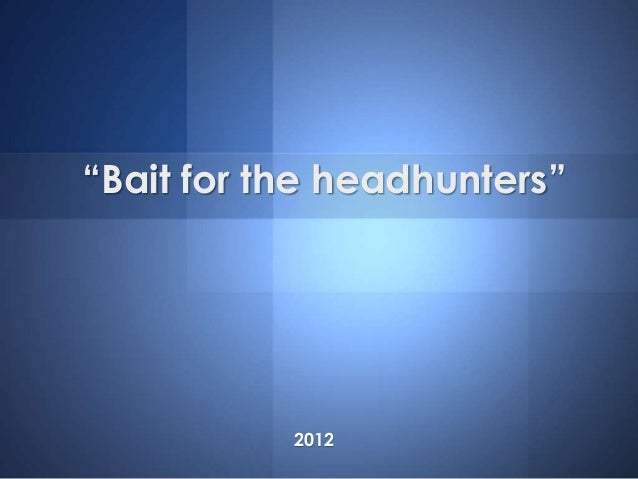 """""""Bait for the headhunters"""" 2012"""