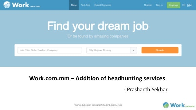 Work.com.mm – Addition of headhunting services  Prashanth Sekhar_sekharp@student.chalmers.se  - Prashanth Sekhar