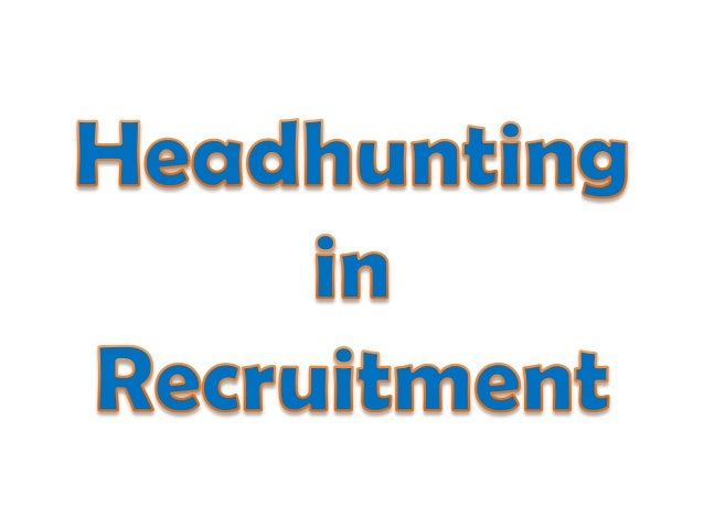 What are Head hunters  Head hunters are recruiters who hire candidates of high profiles or rare profiles or candidates fal...