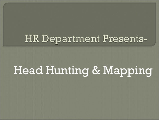 Head Hunting & Mapping