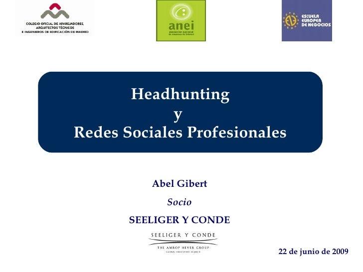 Abel Gibert Socio SEELIGER Y CONDE 22 de junio de 2009 Headhunting y  Redes Sociales Profesionales