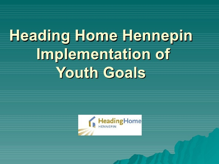 Heading Home Hennepin   Implementation of  Youth Goals