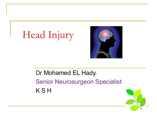 Head Injury Dr Mohamed EL Hady. Senior Neurosurgeon Specialist K S H