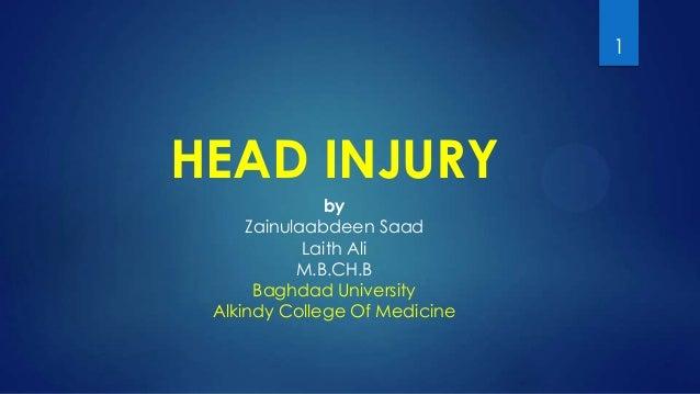 1  HEAD INJURY by Zainulaabdeen Saad Laith Ali M.B.CH.B Baghdad University Alkindy College Of Medicine