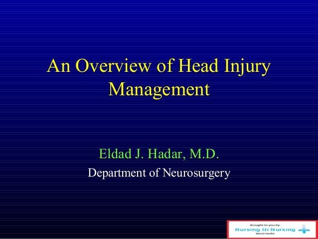 An Overview of Head Injury Management Eldad J. Hadar, M.D. Department of Neurosurgery
