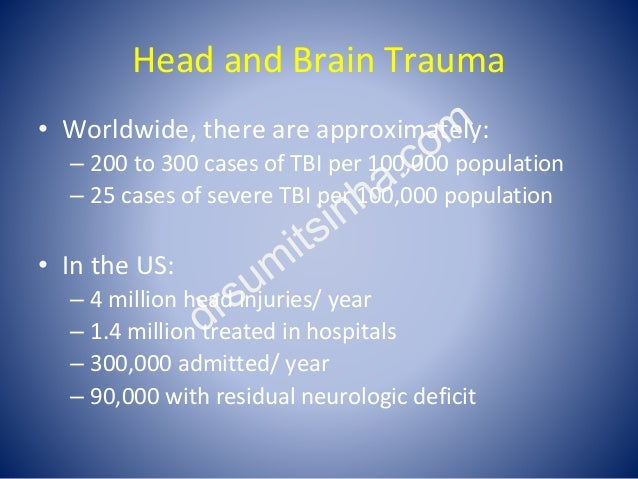 Head and Brain Trauma • Worldwide, there are approximately: – 200 to 300 cases of TBI per 100,000 population – 25 cases of...
