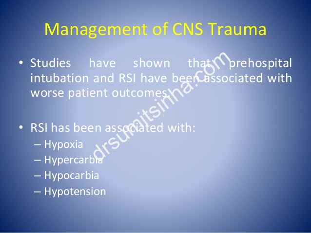 Management of CNS Trauma • Studies have shown that prehospital intubation and RSI have been associated with worse patient ...