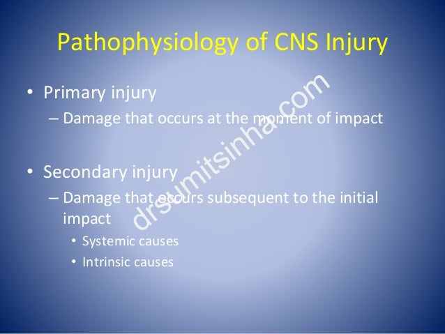 Pathophysiology of CNS Injury • Primary injury – Damage that occurs at the moment of impact • Secondary injury – Damage th...