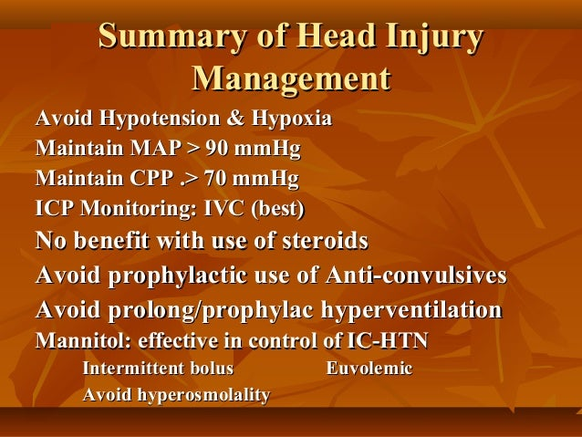 management of head injury This guideline covers the assessment and early management of head injury in children, young people and adults it promotes effective clinical assessment so that people receive the right care for the severity of their head injury, including referral directly to specialist care if needed in june 2017, we updated.