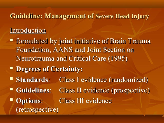 management of head injury Management of traumatic brain injury in the intensive care unit | intechopen the current formal recommendation by the guidelines for the management of severe traumatic brain injury 2007 state that the use of low-molecular weight heparin or low dose unfractionated heparin should.