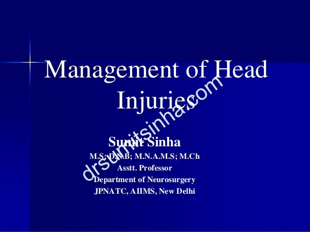 Management of Head Injuries Sumit Sinha M.S; D.N.B; M.N.A.M.S; M.Ch Asstt. Professor Department of Neurosurgery JPNATC, AI...