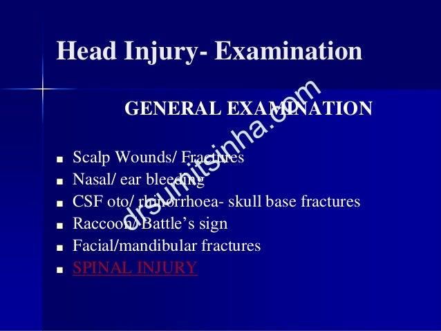 Head Injury- Examination GENERAL EXAMINATION ■ Scalp Wounds/ Fractures ■ Nasal/ ear bleeding ■ CSF oto/ rhinorrhoea- skull...