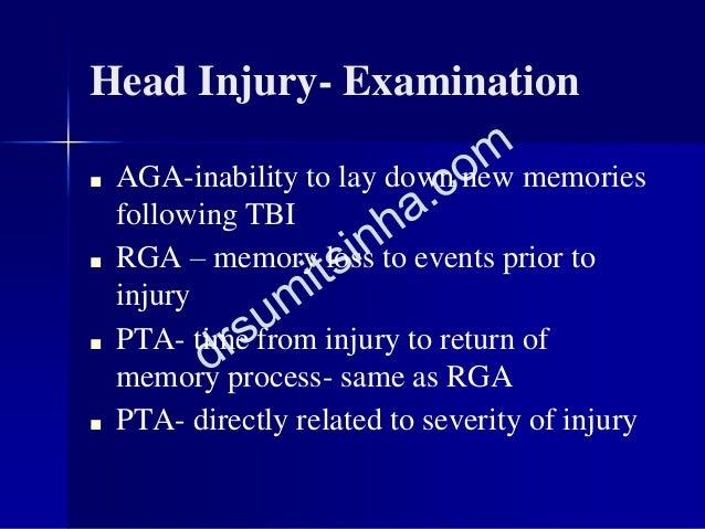 Head Injury- Examination ■ AGA-inability to lay down new memories following TBI ■ RGA – memory loss to events prior to inj...