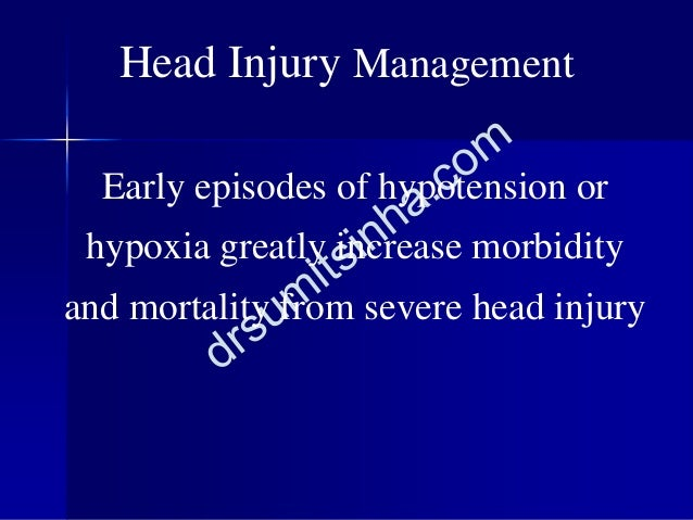 Early episodes of hypotension or hypoxia greatly increase morbidity and mortality from severe head injury Head Injury Mana...