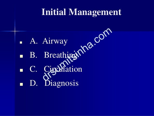 Initial Management ■ A. Airway ■ B. Breathing ■ C. Circulation ■ D. Diagnosis
