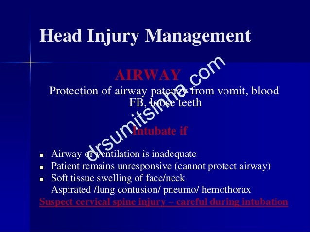 Head Injury Management AIRWAY Protection of airway patency from vomit, blood FB, loose teeth Intubate if ■ Airway or venti...