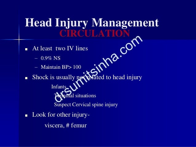 Head Injury Management ■ At least two IV lines – 0.9% NS – Maintain BP> 100 ■ Shock is usually not related to head injury ...