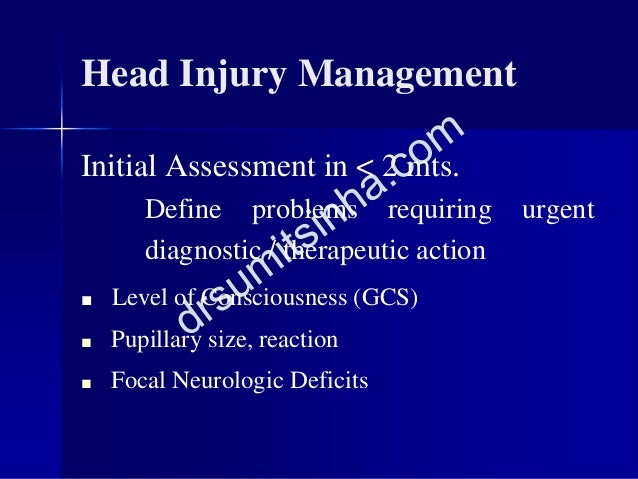 Head Injury Management Initial Assessment in < 2 mts. Define problems requiring urgent diagnostic / therapeutic action ■ L...