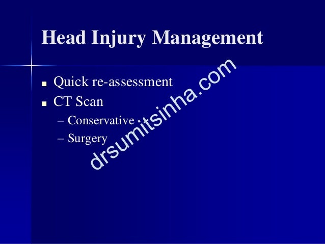 Head Injury Management ■ Quick re-assessment ■ CT Scan – Conservative – Surgery