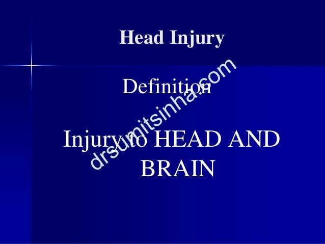 Head Injury Definition Injury to HEAD AND BRAIN