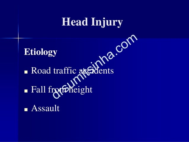 Head Injury Etiology ■ Road traffic accidents ■ Fall from height ■ Assault
