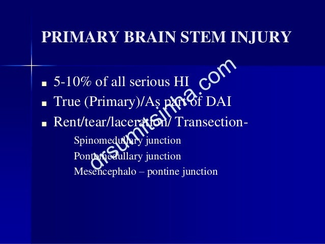 PRIMARY BRAIN STEM INJURY ■ Clinical features – – Low GCS at admission – Immediate unconsciousness after accident – Persis...