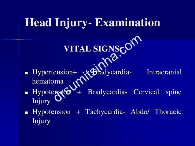Head Injury- Examination VITAL SIGNS: ■ Hypertension+ Bradycardia- Intracranial hematoma ■ Hypotension + Bradycardia- Cerv...