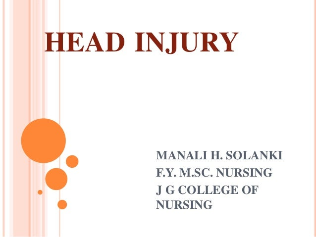 HEAD INJURY      MANALI H. SOLANKI      F.Y. M.SC. NURSING      J G COLLEGE OF      NURSING