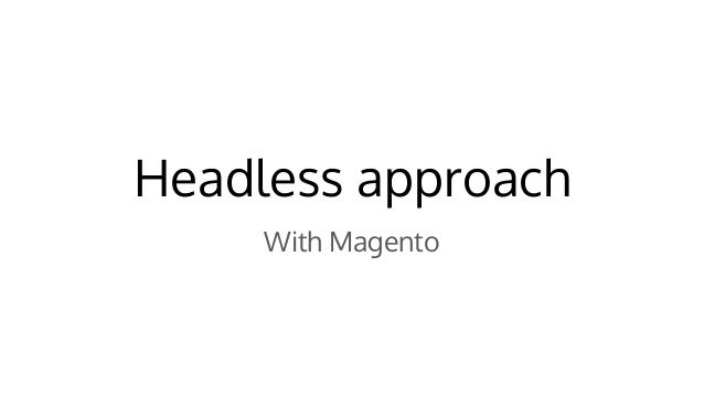 Headless approach With Magento