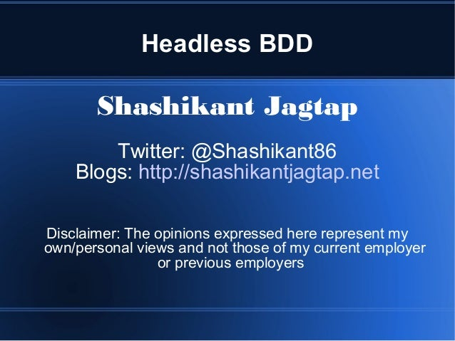 Headless BDD Shashikant Jagtap Twitter: @Shashikant86 Blogs: http://shashikantjagtap.net Disclaimer: The opinions expresse...