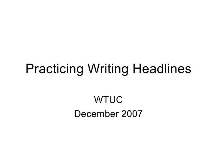 Practicing Writing Headlines WTUC December 2007