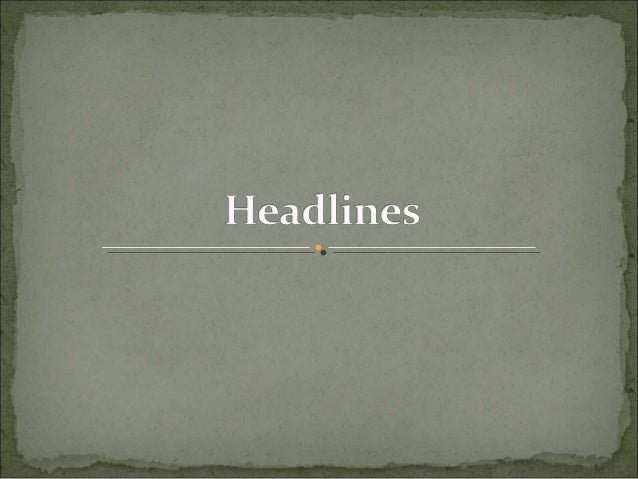 "Giving headlines – the most important job of the sub- editor ""A good headline is a work of art, a picture of an event. I..."