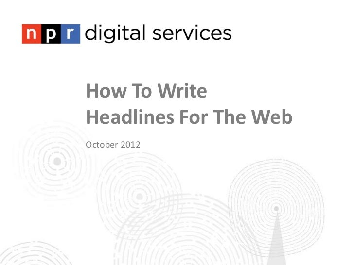 How To WriteHeadlines For The WebOctober 2012