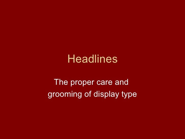 Headlines  The proper care andgrooming of display type