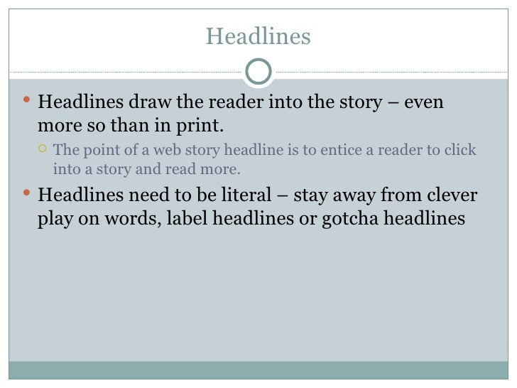 Headlines <ul><li>Headlines draw the reader into the story – even more so than in print. </li></ul><ul><ul><li>The point o...