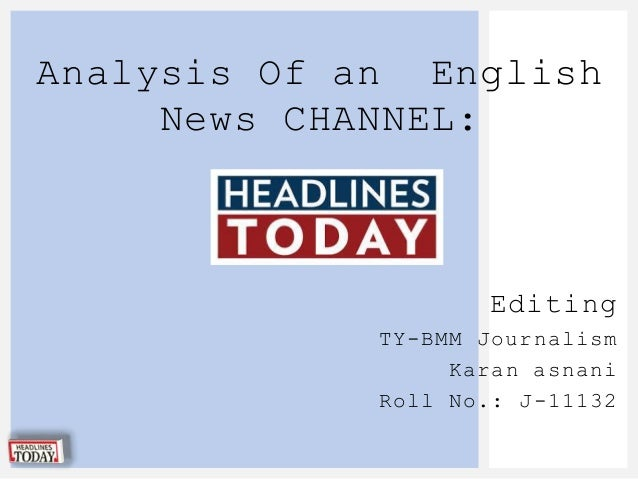 Analysis Of an English News CHANNEL:  Editing TY-BMM Journalism Karan asnani Roll No.: J-11132