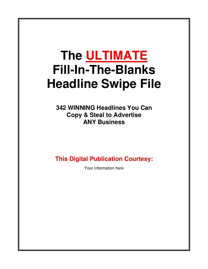 The ULTIMATE Fill-In-The-BlanksHeadline Swipe File 342 WINNING Headlines You Can    Copy & Steal to Advertise         ANY ...