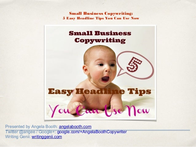 Small Business Copywriting: 5 Easy Headline Tips You Can Use Now  Presented by Angela Booth: angelabooth.com Twitter @ange...