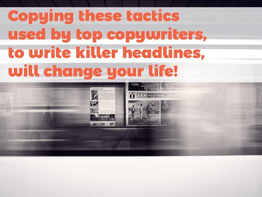 Copying these tactics used by top copywriters to write killer headlines, will change your life!