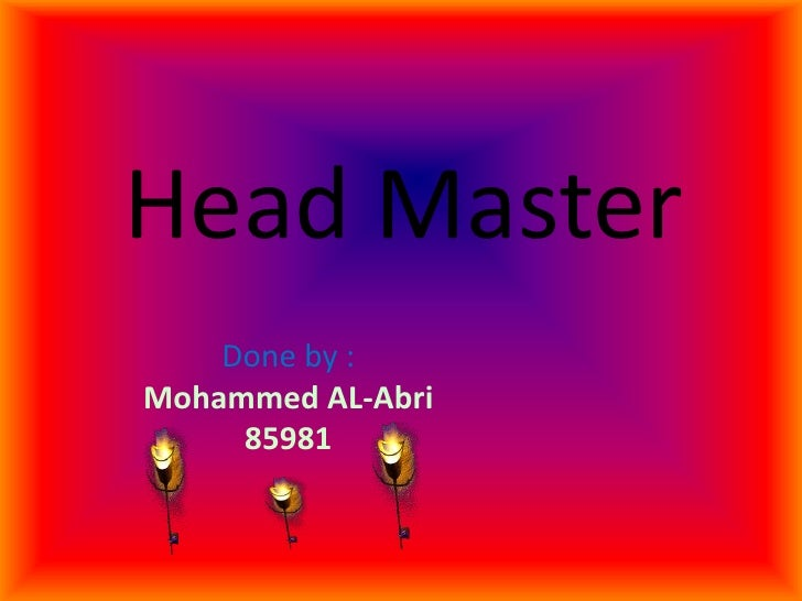 Head Master<br />Done by :<br />Mohammed AL-Abri<br />85981<br />