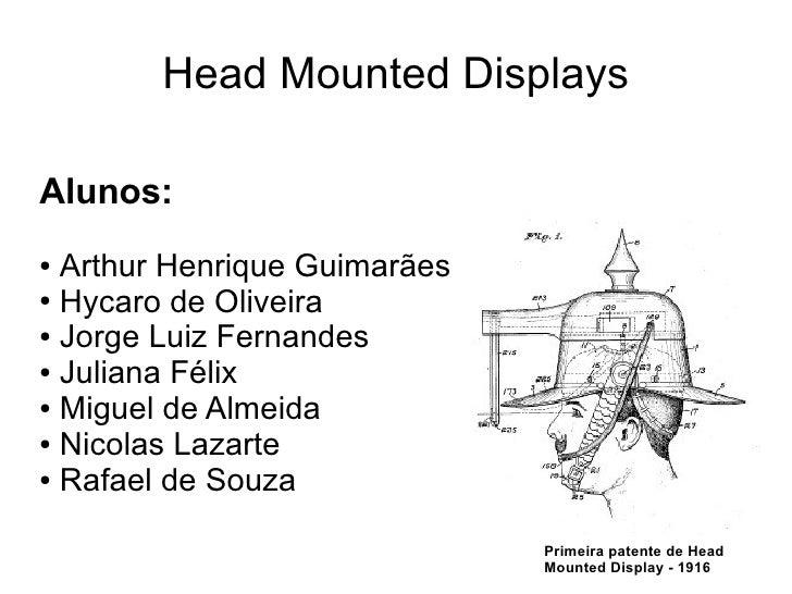 Head Mounted Displays  Alunos: ● Arthur Henrique Guimarães ● Hycaro de Oliveira  ● Jorge Luiz Fernandes  ● Juliana Félix  ...