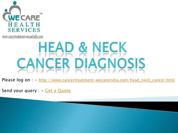 head & neck cancer diagnosis<br />Please log on : - http://www.cancertreatment-wecareindia.com/head_neck_cancer.html<...