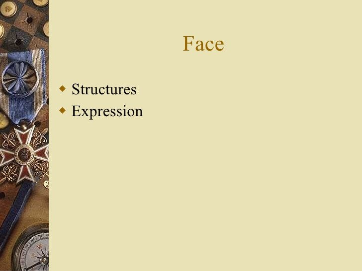 Face <ul><li>Structures </li></ul><ul><li>Expression  </li></ul>