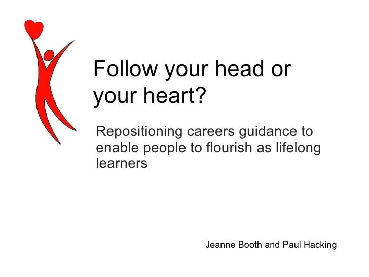 Repositioning careers guidance to enable people to flourish as lifelong learners Jeanne Booth and Paul Hacking Follow your...