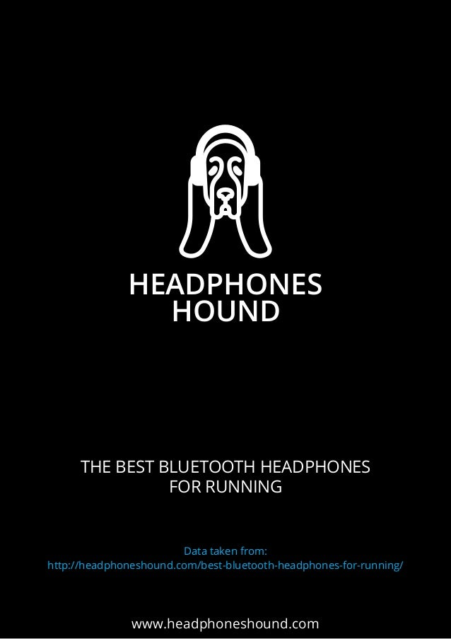 HEADPHONES HOUND HEADPHONES HOUND www.headphoneshound.com THE BEST BLUETOOTH HEADPHONES FOR RUNNING Data taken from: http:...