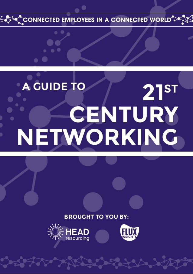 21ST CENTURY NETWORKING A GUIDE TO BROUGHT TO YOU BY:
