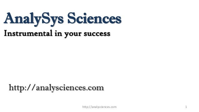 AnalySys Sciences 1 Instrumental in your success http://analysciences.com http://analysciences.com